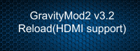 GravityMod2 v3.2 Reload(HDMI support)
