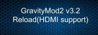 GravityMod2 v3.2 Reload(HDMI support)